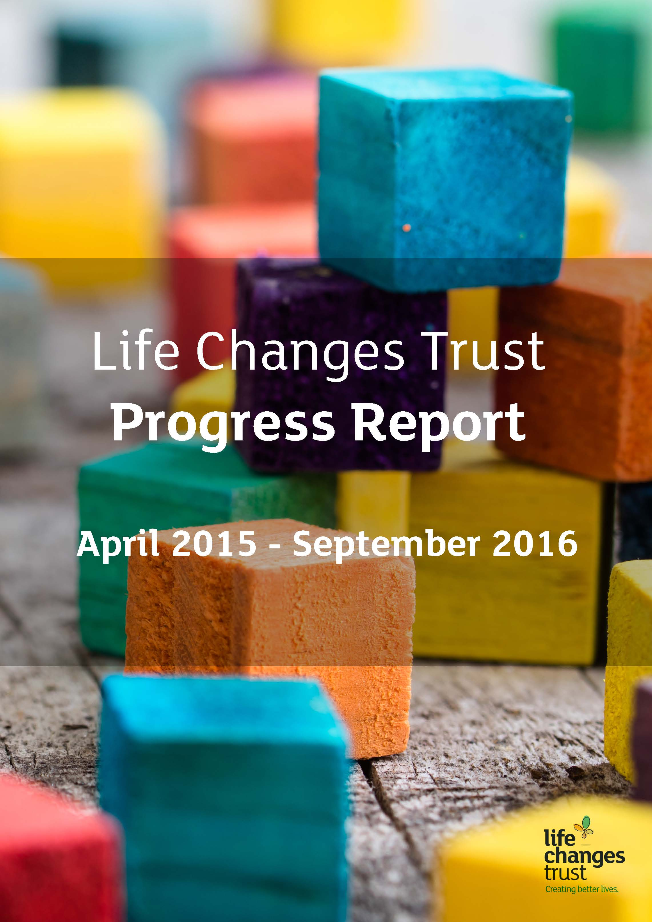 Life Changes Trust  Progress Report April 2015 – September 2016